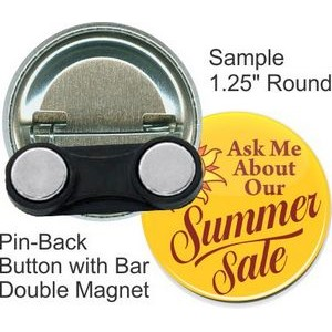 Custom Buttons - 1.25 Inch Round, Pin-Back with Bar Double Magnet